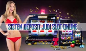 Sistem-Deposit-Game-Judi-Slot-Online-Indonesia